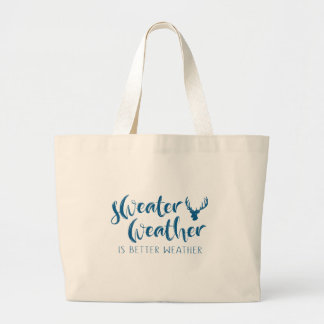 Sweater Weather is Better Weather Large Tote Bag