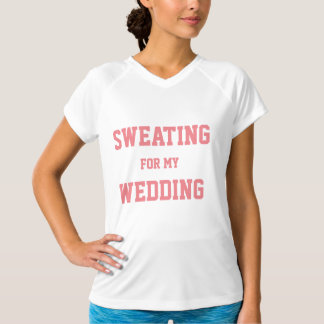 """""""Sweating for my Wedding"""" Bridal Workout T-shirt"""