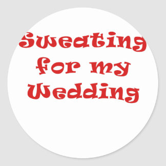 Sweating for my Wedding Classic Round Sticker