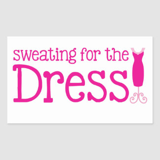 Sweating for the Dress! (pretty pink) Rectangular Sticker