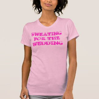 Sweating For the Wedding ~ Exercise Work Out Fit T Shirts