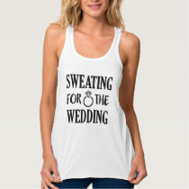 Sweating for the Wedding funny fitness tank top