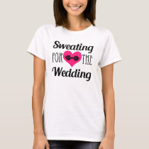 Sweating for the Wedding funny workout shirt