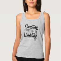 Sweating for the Wedding funny workout women's Tank Top