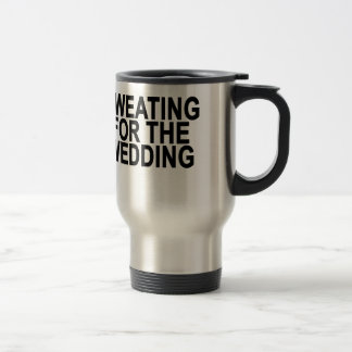 Sweating for the Wedding T-Shirts.png Travel Mug