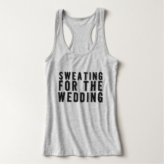 Sweating for the Wedding Tank Top