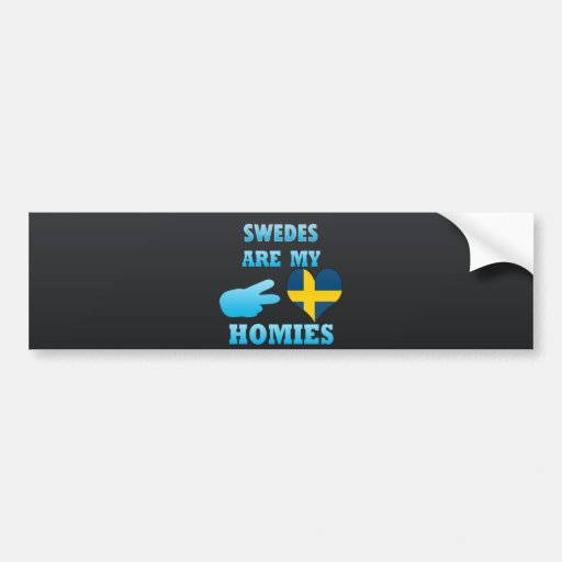 Swedes are my Homies Bumper Stickers