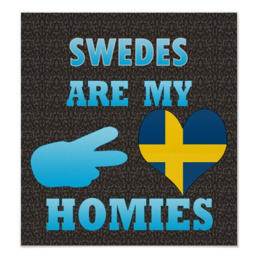 Swedes are my Homies Poster
