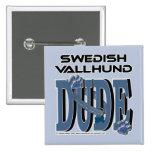 Swedish Vallhund DUDE Pinback Button