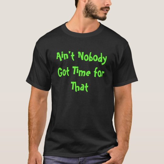 Sweet Brown - Ain't Nobody Got Time for That T-Shirt