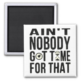 Sweet Brown Funny Ain't Nobody Got Time For That 2 Inch Square Magnet