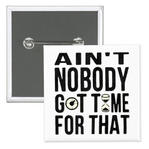 Sweet Brown Funny Ain't Nobody Got Time For That Pinback Buttons