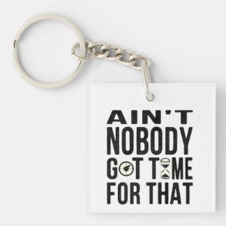 Sweet Brown Funny Ain't Nobody Got Time For That Single-Sided Square Acrylic Keychain