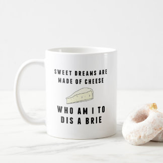 Sweet Dreams Are Made of Cheese Coffee Mug