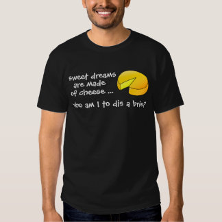 Sweet Dreams are Made of Cheese Tees