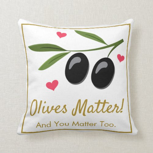 Sweet & Funny Olives Matter Motivational Throw Pillow
