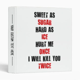 Sweet sugar hard ice hurt me once i'll kill you 3 ring binder