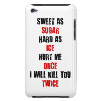 Sweet sugar hard ice hurt me once i'll kill you iPod Case-Mate case