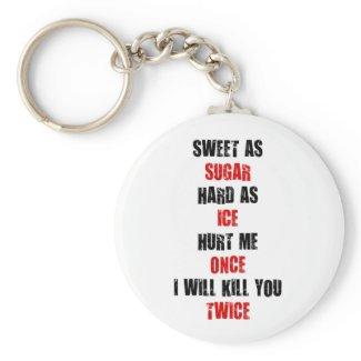 Sweet sugar hard ice hurt me once i'll kill you key chains
