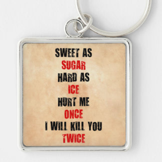 Sweet sugar hard ice hurt me once i'll kill you Silver-Colored square keychain