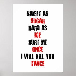 Sweet sugar hard ice hurt me once i'll kill you poster