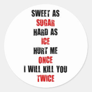 Sweet sugar hard ice hurt me once i'll kill you stickers