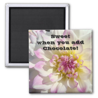 Sweet when you add Chocolate! magnet Moms Dahlia