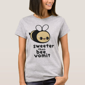 Sweeter than Bee Vomit T-Shirt