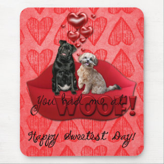 Sweetest Day - You Had Me at Woof! Mouse Pad
