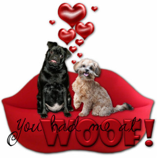 Sweetest Day - You Had Me at Woof! Standing Photo Sculpture
