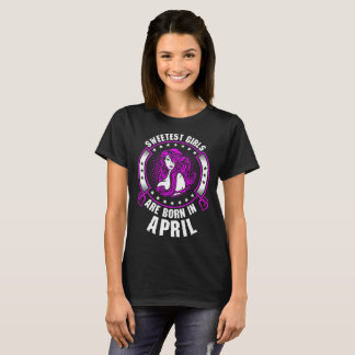 Sweetest Girls Are Born In April Tshirt