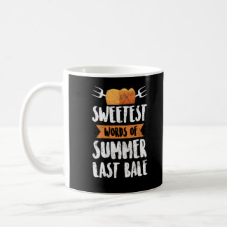 Sweetest Words Of Summer Last Bale Farmer Life Coffee Mug