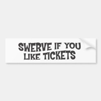 Swerve if you like tickets bumper sticker