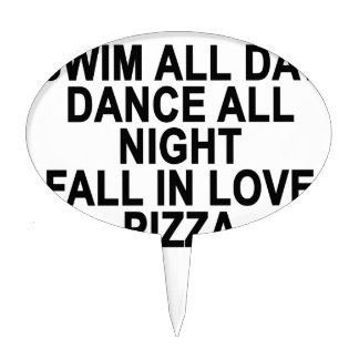 Swim all day dance all night fall in love pizza Wo Cake Topper
