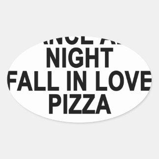 Swim all day dance all night fall in love pizza Wo Oval Sticker