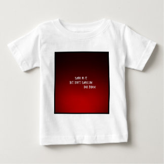SWIM IN IT, BUT DONT SWALLOW BABY T-Shirt