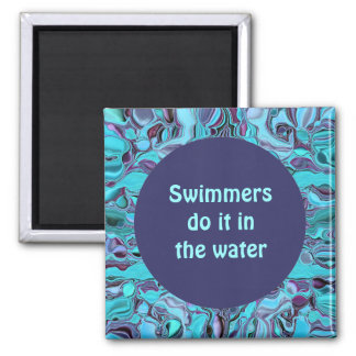 Swimmers do it in the water 2 inch square magnet
