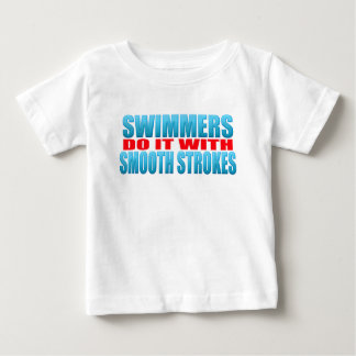 Swimmers do it with smooth strokes baby T-Shirt