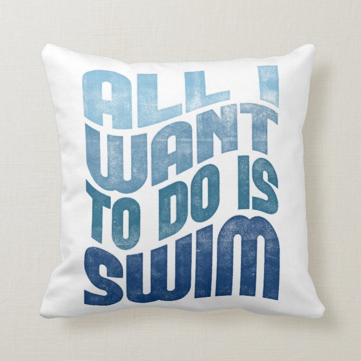 Swimming All I Want To Do Is Swim Throw Pillow Zazzle Com