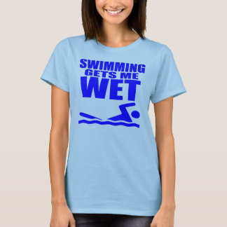 Swimming Gets Me Wet T-Shirt