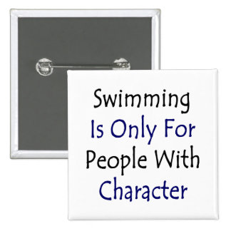 Swimming Is Only For People With Character Pinback Button