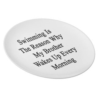 Swimming Is The Reason Why My Brother Wakes Up Eve Party Plate
