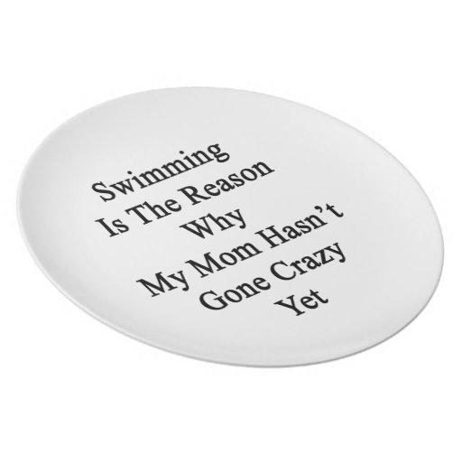 Swimming Is The Reason Why My Mom Hasn't Gone Craz Dinner Plate