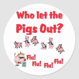 Swine Flu 2009 - Who let the Pigs Out? Classic Round Sticker
