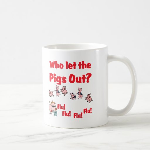 Swine Flu 2009 - Who let the Pigs Out? Coffee Mugs
