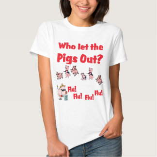 Swine Flu 2009 - Who let the Pigs Out? Tee Shirts