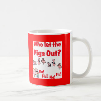 Swine Flu - Who let the PIGS OUT? Flu Flu Flu Flu Coffee Mug