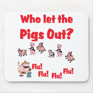 Swine Flu - Who let the PIGS OUT?  Flu Flu Flu Flu Mouse Pad