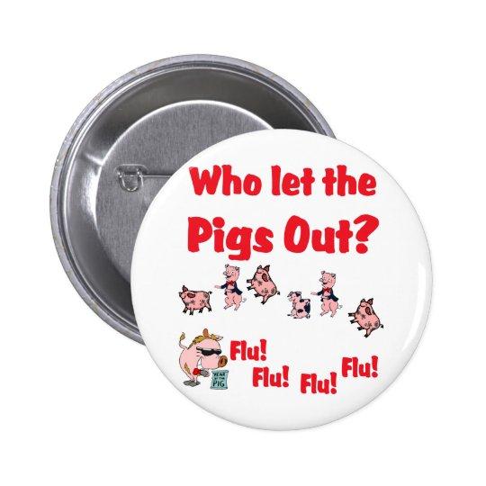 Swine Flu - Who let the PIGS OUT?  Flu Flu Flu Flu Pinback Button