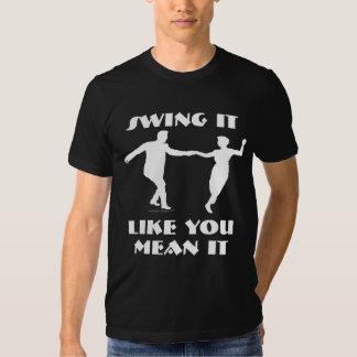 Swing Dancers Swing it Like You Mean it Dancing T T Shirts